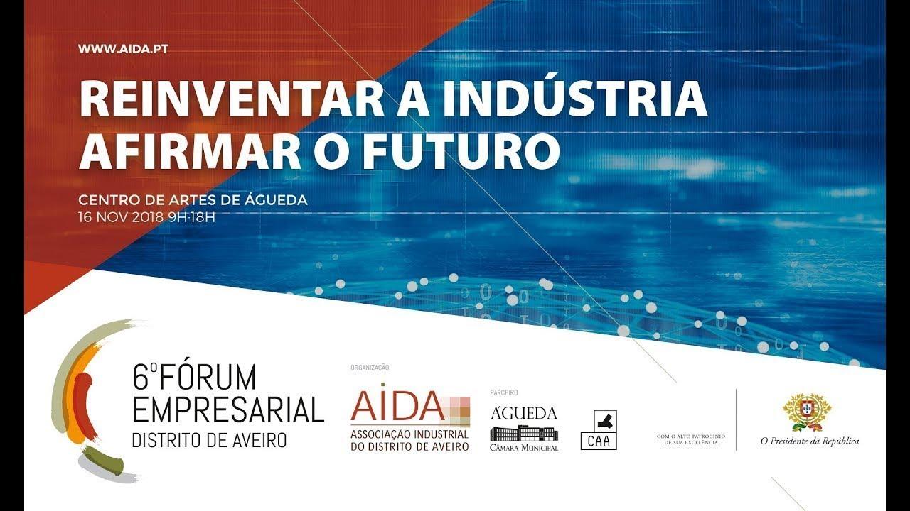 """DIRETO – 6º Fórum Empresarial do Distrito de Aveiro: """"REINVENTAR A INDÚSTRIA – AFIRMAR O FUTURO"""""""